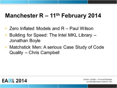 Andrew Vodden – Account Manager Manchester R – 11 th February 2014 Zero Inflated Models and R – Paul Wilson Building for Speed: