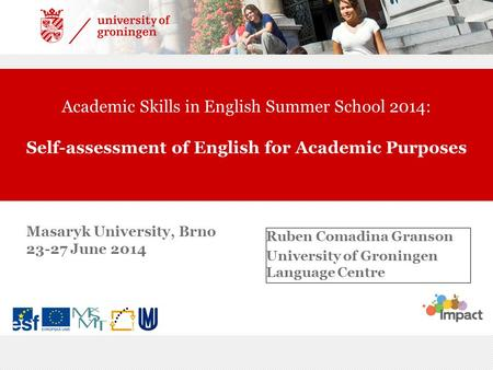 Academic Skills in English Summer School 2014: Self-assessment of English for Academic Purposes Ruben Comadina Granson University of Groningen Language.