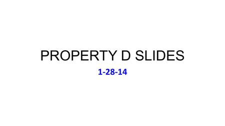 PROPERTY D SLIDES 1-28-14. Thu Jan 30 Music: Paul Simon, Graceland (1986) Class Contact List Circulating for Proofreading Put a Check by Your Name or.