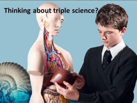 Thinking about triple science?. Options 2014 There are 62 places available for triple science. We start with the wishes, motivation and ambitions of the.