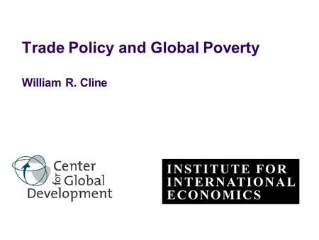 Trade Policy and Global Poverty William R. Cline.