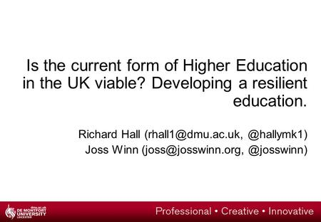 Is the current form of Higher Education in the UK viable? Developing a resilient education. Richard Joss Winn