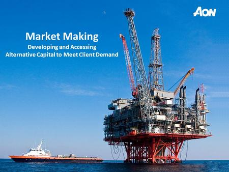 Market Making Developing and Accessing Alternative Capital to Meet Client Demand.