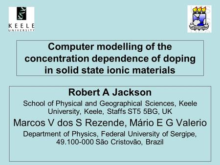 Computer modelling of the concentration dependence of doping in solid state ionic materials Robert A Jackson School of Physical and Geographical Sciences,