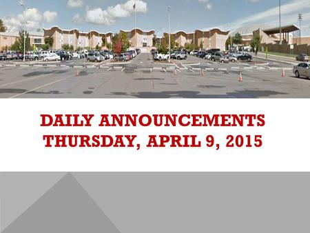 DAILY ANNOUNCEMENTS THURSDAY, APRIL 9, 2015. REGULAR DAILY CLASS SCHEDULE 7:45 – 9:15 BLOCK A7:30 – 8:20 SINGLETON 1 8:25 – 9:15 SINGLETON 2 9:22 - 10:52.