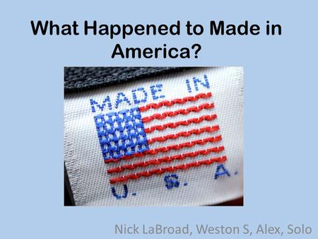 What Happened to Made in America? Nick LaBroad, Weston S, Alex, Solo.