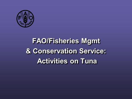 FAO/Fisheries Mgmt & Conservation Service: Activities on Tuna.