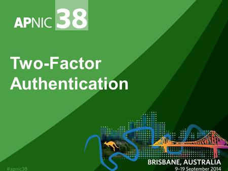 Two-Factor Authentication. In this talk Why a change is being proposed What is the proposed change A request for feedback 2.