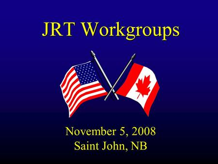 JRT Workgroups November 5, 2008 Saint John, NB. Joint Response Team Workgroups – Nov. 5, 2008 Intro Session Topics u Workgroup Background u Overview of.