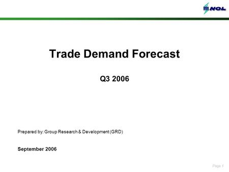 Page 1 Trade Demand Forecast Q3 2006 Prepared by: Group Research & Development (GRD) September 2006.