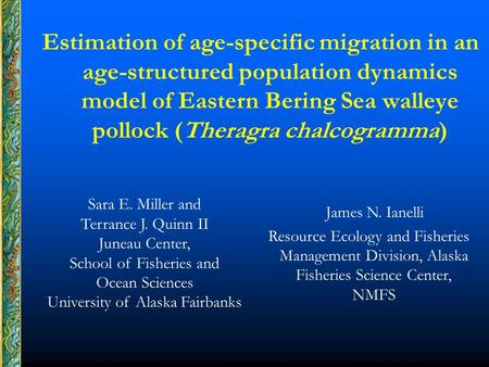 Estimation of age-specific migration in an age-structured population dynamics model of Eastern Bering Sea walleye pollock (Theragra chalcogramma) Sara.