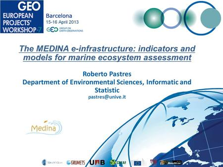 The MEDINA e-infrastructure: indicators and models for marine ecosystem assessment Roberto Pastres Department of Environmental Sciences, Informatic and.