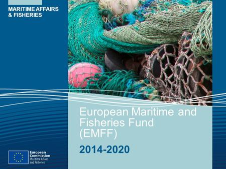 MARITIME AFFAIRS & FISHERIES European Maritime and Fisheries Fund (EMFF) 2014-2020.