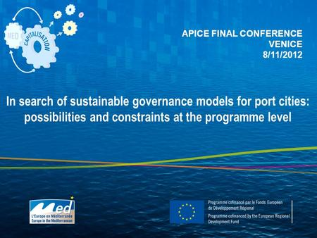 In search of sustainable governance models for port cities: possibilities and constraints at the programme level APICE FINAL CONFERENCE VENICE 8/11/2012.
