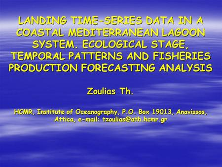 LANDING TIME-SERIES DATA IN A COASTAL MEDITERRANEAN LAGOON SYSTEM. ECOLOGICAL STAGE, TEMPORAL PATTERNS AND FISHERIES PRODUCTION FORECASTING ANALYSIS Zoulias.