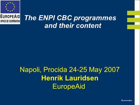 Napoli, Procida 24-25 May 2007 Henrik Lauridsen EuropeAid The ENPI CBC programmes and their content.