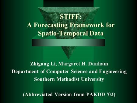 STIFF: A Forecasting Framework for Spatio-Temporal Data Zhigang Li, Margaret H. Dunham Department of Computer Science and Engineering Southern Methodist.