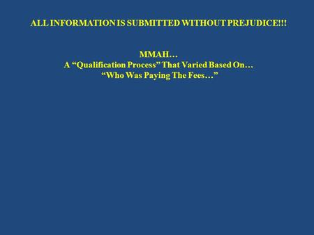"ALL INFORMATION IS SUBMITTED WITHOUT PREJUDICE!!! MMAH… A ""Qualification Process"" That Varied Based On… ""Who Was Paying The Fees…"""