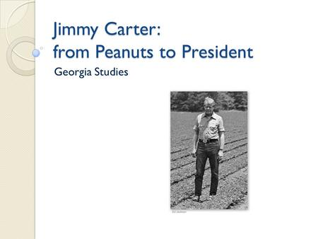 Jimmy Carter: from Peanuts to President Georgia Studies.