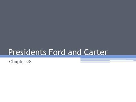 Presidents Ford and Carter Chapter 28. Economy of the 1970s Prosperity widespread after WWII in US Mid-1960s (Johnson Admin.) ▫Widespread spending on.