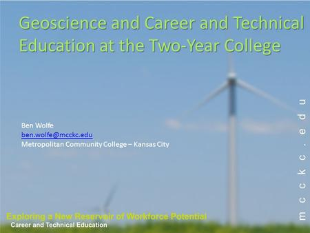 Ben Wolfe Metropolitan Community College – Kansas City Geoscience and Career and Technical Education at the Two-Year College.