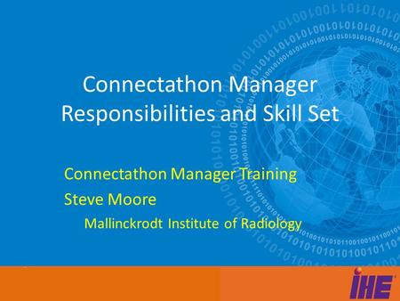 Afdasfdasfd Adfasdfasfd asd Connectathon Manager Responsibilities and Skill Set Connectathon Manager Training Steve Moore Mallinckrodt Institute of Radiology.