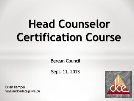 Head Counselor Certification Course Berean Council Sept. 11, 2013 Brian Kemper
