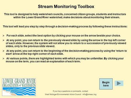 Stream Monitoring Toolbox Begin here This tool is designed to help watershed councils, concerned citizen groups, students and instructors within the Lower.