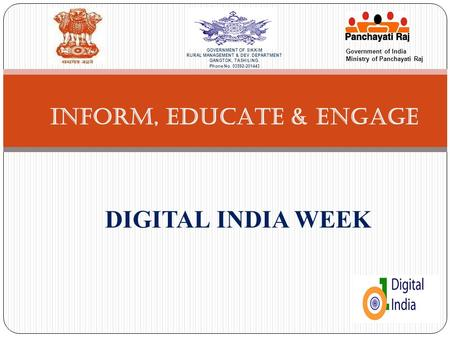 INFORM, EDUCATE & ENGAGE DIGITAL INDIA WEEK Government of India Ministry of Panchayati Raj GOVERNMENT OF SIKKIM RURAL MANAGEMENT & DEV. DEPARTMENT GANGTOK,