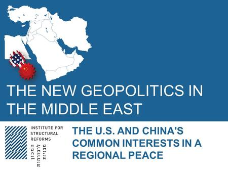 THE NEW GEOPOLITICS IN THE MIDDLE EAST THE U.S. AND CHINA'S COMMON INTERESTS IN A REGIONAL PEACE.