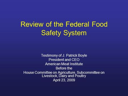 Review of the Federal Food Safety System Testimony of J. Patrick Boyle President and CEO American Meat Institute Before the House Committee on Agriculture,