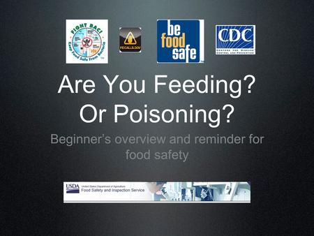 Are You Feeding? Or Poisoning? Beginner's overview and reminder for food safety.