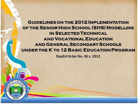 Guidelines on the 2012 Implementation of the Senior High School (SHS) Modelling in Selected Technical and Vocational Education and General Secondary Schools.