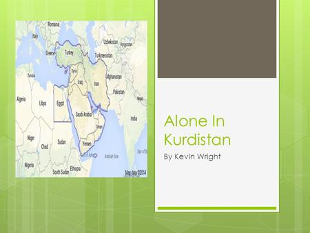 Alone In Kurdistan By Kevin Wright. Kurdistan Kurdistan is not a country, not a state, or a city. Kurdistan is an region where mainly only Kurds live.