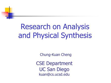 Research on Analysis and Physical Synthesis Chung-Kuan Cheng CSE Department UC San Diego