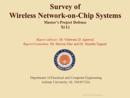 Report Advisor: Dr. Vishwani D. Agrawal Report Committee: Dr. Shiwen Mao and Dr. Jitendra Tugnait Survey of Wireless Network-on-Chip Systems Master's Project.
