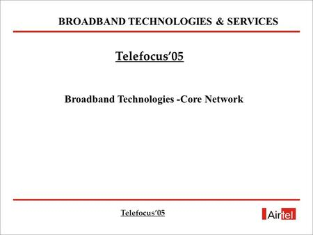 BROADBAND TECHNOLOGIES & SERVICES Broadband Technologies -Core Network