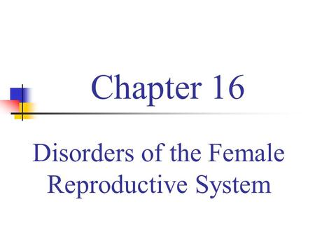 Chapter 16 Disorders of the Female Reproductive System.