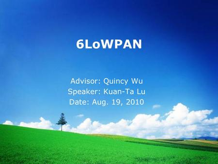 6LoWPAN Advisor: Quincy Wu Speaker: Kuan-Ta Lu Date: Aug. 19, 2010.