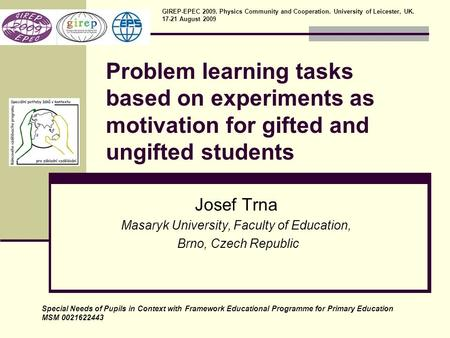 Problem learning tasks based on experiments as motivation for gifted and ungifted students Josef Trna Masaryk University, Faculty of Education, Brno, Czech.