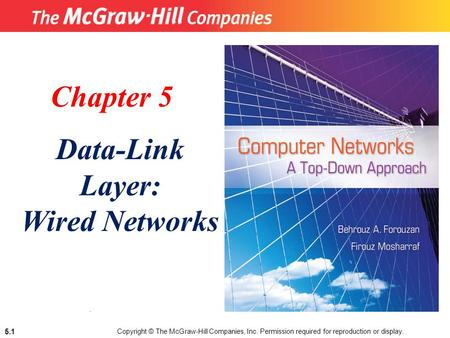 Copyright © The McGraw-Hill Companies, Inc. Permission required for reproduction or display. 5.1. Chapter 5 Data-Link Layer: Wired Networks.