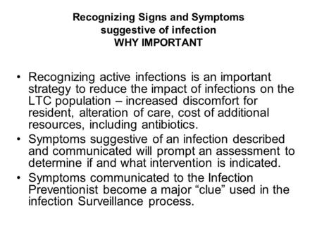 Recognizing Signs and Symptoms suggestive of infection WHY IMPORTANT Recognizing active infections is an important strategy to reduce the impact of infections.