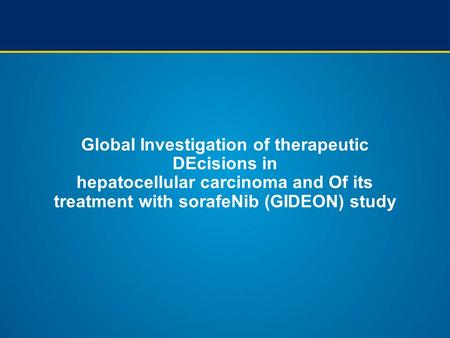 Global Investigation of therapeutic DEcisions in hepatocellular carcinoma and Of its treatment with sorafeNib (GIDEON) study.