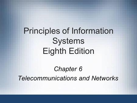 Principles of Information Systems Eighth Edition Chapter 6 Telecommunications and Networks.