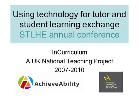 'InCurriculum' A UK National Teaching Project 2007-2010 Using technology for tutor and student learning exchange STLHE annual conference.