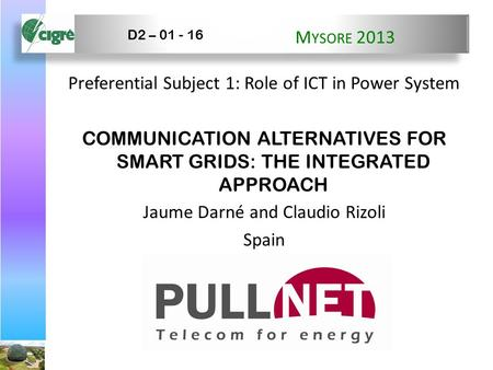 M YSORE 2013 Preferential Subject 1: Role of ICT in Power System COMMUNICATION ALTERNATIVES FOR SMART GRIDS: THE INTEGRATED APPROACH Jaume Darné and Claudio.