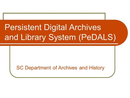 Persistent Digital Archives and Library System (PeDALS) SC Department of Archives and History.