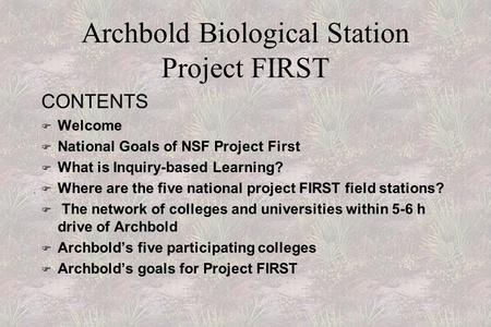 . Archbold Biological Station Project FIRST CONTENTS F Welcome F National Goals of NSF Project First  What is Inquiry-based Learning? F Where are the.