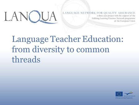 Language Teacher Education: from diversity to common threads.