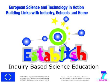 Inquiry Based Science Education The ESTABLISH project has received funding from the European Union's Seventh Framework Programme [FP7/2007-2013] under.
